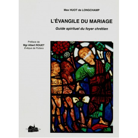 L'Évangile du Mariage - Guide spirituel du foyer chrétien