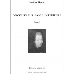 Mme Guyon : Discours sur la vie intérieure Tome I