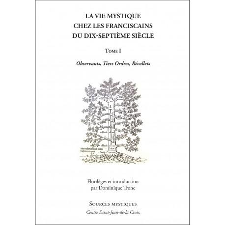 La vie mystique chez les Franciscains du XVIIe siècle Tome I